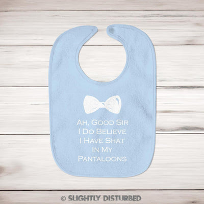 Ah Good Sir I Do Believe I've Shat In My Pantaloons Baby Bib - Slightly Disturbed