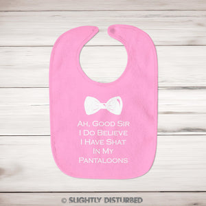 Ah Good Sir I Do Believe I've Shat In My Pantaloons Baby Bib - Bibs - Slightly Disturbed