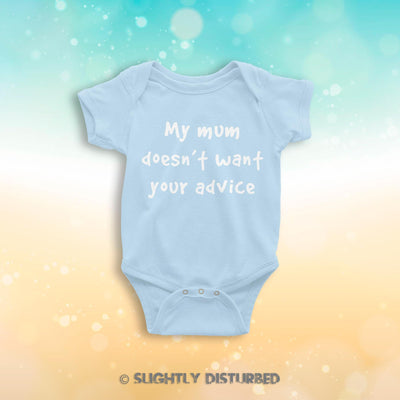 My Mum Doesn't Want Your Advice Baby Grow