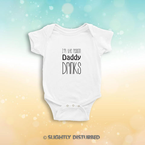 I'm The Reason Daddy Drinks Novelty Babygrow - Slightly Disturbed
