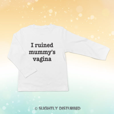 I Ruined Mummy's Vagina Baby Long Sleeve T-Shirt - Slightly Disturbed