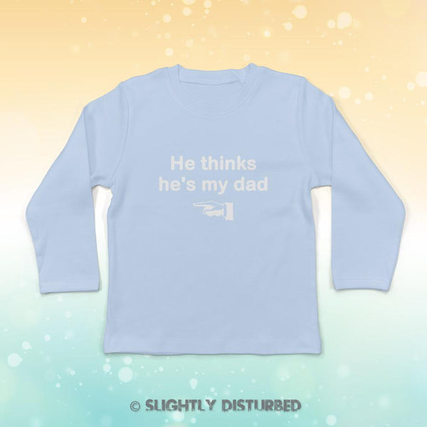 He Thinks He's My Dad Baby Long Sleeve T-Shirt