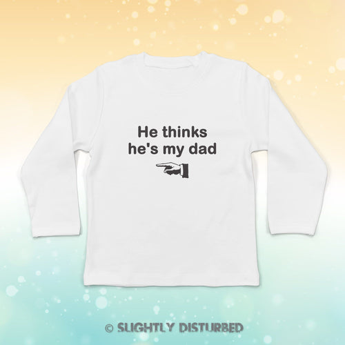 He Thinks He's My Dad Baby Long Sleeve T-Shirt - Slightly Disturbed