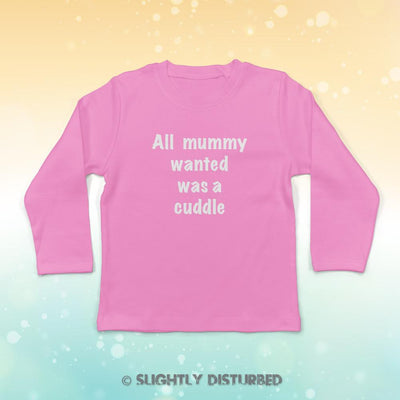 All Mummy Wanted Was A Cuddle Baby Long Sleeve T-Shirt - Slightly Disturbed