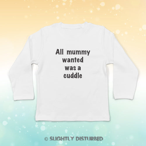 All Mummy Wanted Was A Cuddle Baby Long Sleeve T-Shirt - Baby T-shirts - Slightly Disturbed