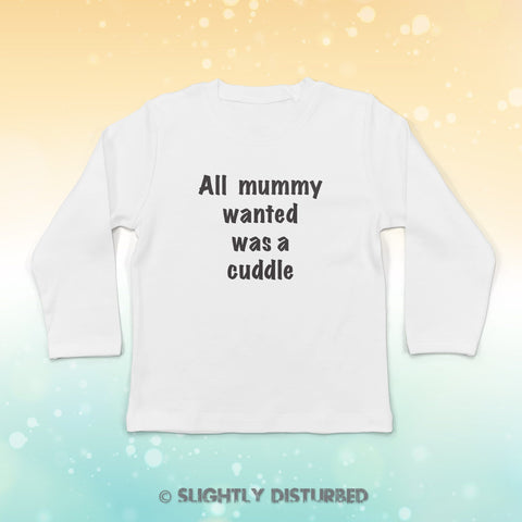 All Mummy Wanted Was A Cuddle Baby Long Sleeve T-Shirt