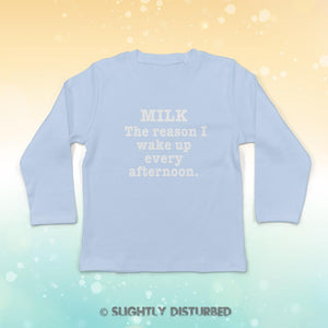 Milk - The Reason I Wake Up Every Afternoon Baby Long Sleeve T-Shirt
