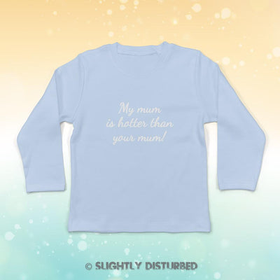 My Mum Is Hotter Than Your Mum Baby Long Sleeve T-Shirt