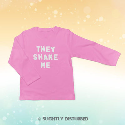 They Shake Me Baby Long Sleeve T-Shirt