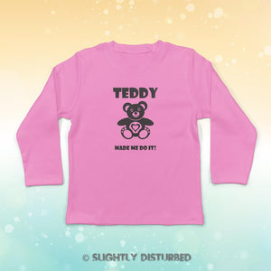 Teddy Made Me Do It Baby Long Sleeve T-Shirt
