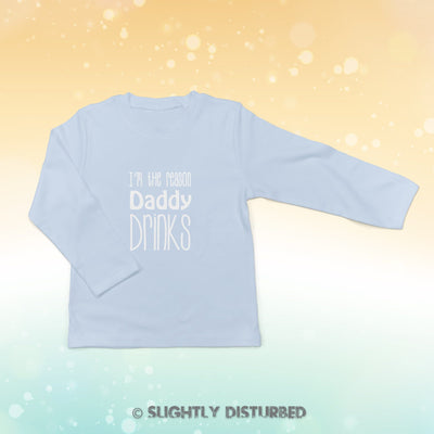 I'm the Reason Daddy Drinks  Baby Long Sleeve - Slightly Disturbed