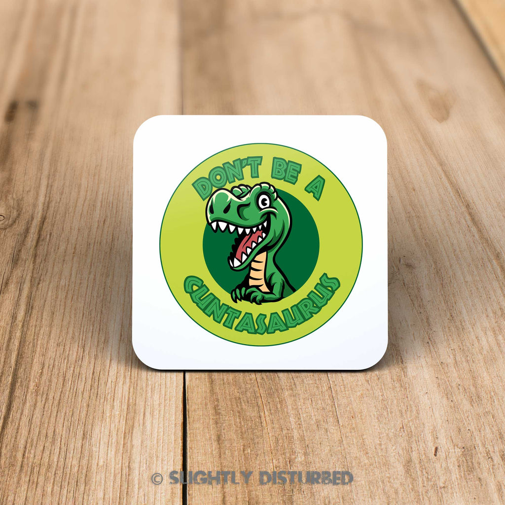 Don't Be A Cuntasaurus Coaster - Rude Coasters - Slightly Disturbed