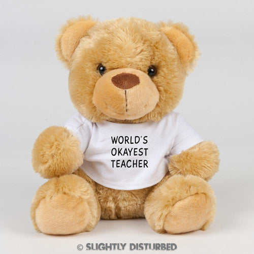 World's Okayest Teacher Teddy Bear - Cuddly Toys - Slightly Disturbed