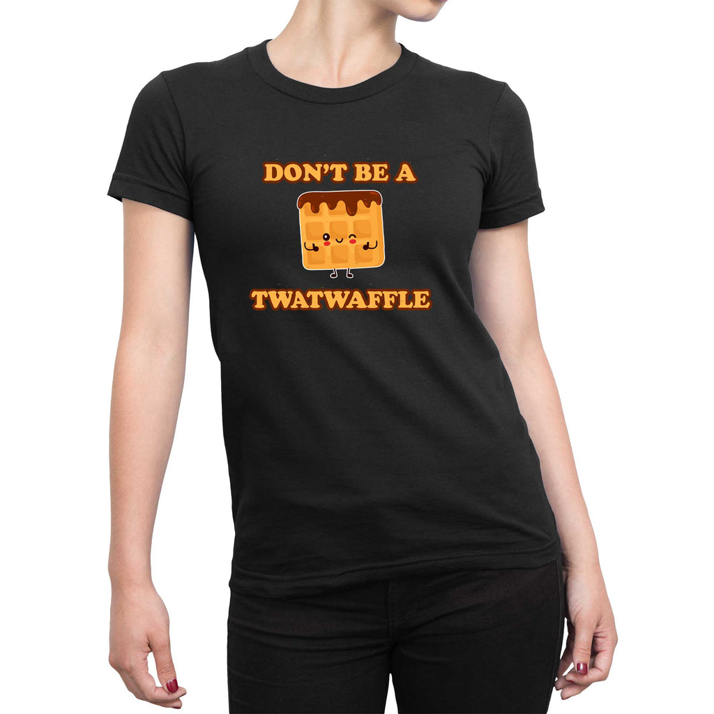 Don't Be A Twatwaffle Ladies T-Shirt - Rude Tee -Slightly Disturbed - Black