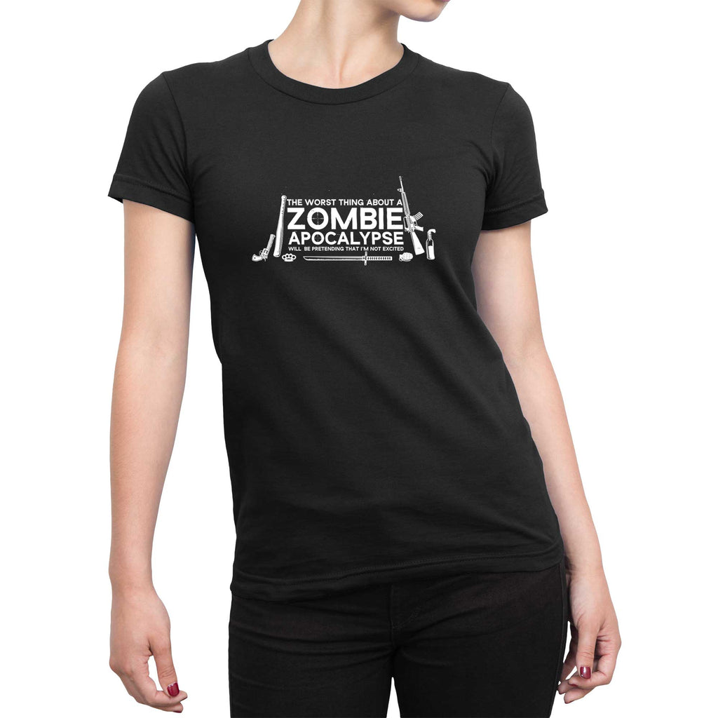 The Worst Thing About A Zombie Apocalypse Will Be Pretending I'm Not Excited - Ladies T-Shirt - Black