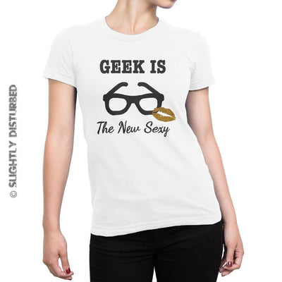 Geek Is The New Sexy Ladies T-Shirt - Ladies T-Shirts - Slightly Disturbed