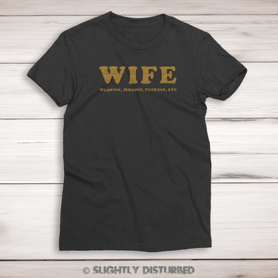 WIFE Ladies T-Shirt - Offensive Ladies T-Shirt - Slightly Disturbed
