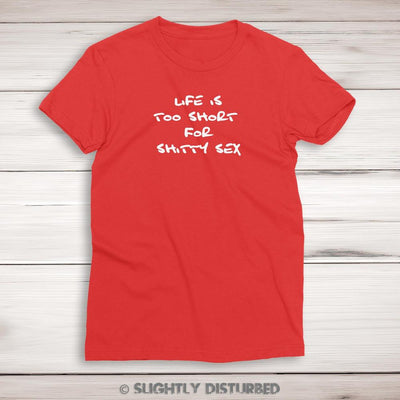 Life Is Too Short For Shitty Sex Ladies T-Shirt - Slightly Disturbed