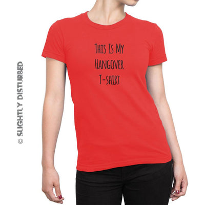 This Is My Hangover T-shirt Ladies T-Shirt - Slightly Disturbed