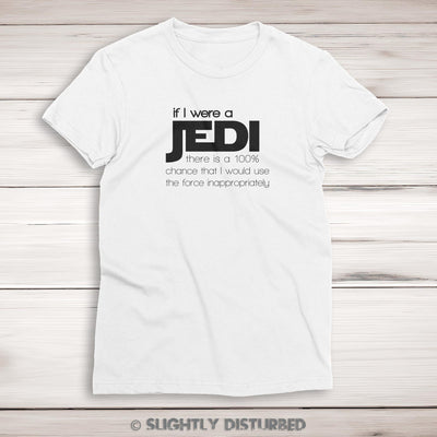 If I Were A Jedi Geeky Star Wars Ladies T-Shirt - Slightly Disturbed