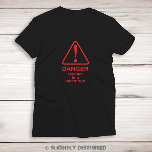 Danger Teacher In A Bad Mood Ladies T-Shirt - Ladies T-Shirts - Slightly Disturbed