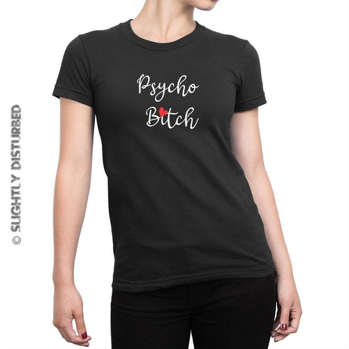 Psycho Bitch Ladies T-Shirt - Rude Tees - Slightly Disturbed