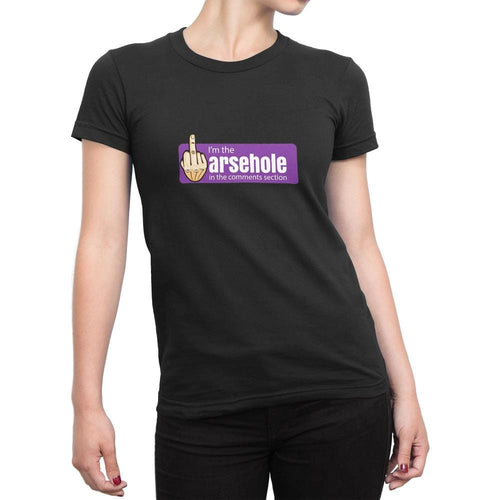 I'm The Arsehole In The Comments Section Ladies T-Shirt
