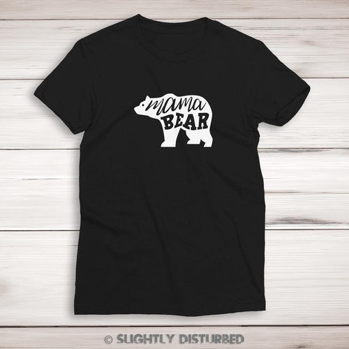 Mama Bear Ladies T-Shirt - Novelty Gifts - Slightly Disturbed