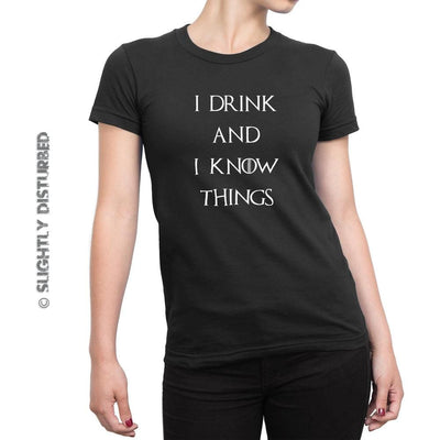 I Drink And I Know Things Ladies T-Shirt - Slightly Disturbed