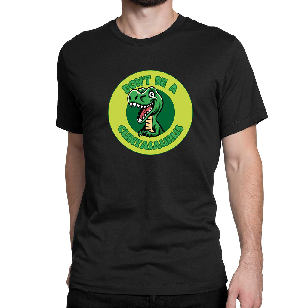 Don't Be A Cuntasaurus Men's T-Shirt - Rude Tees -Slightly Disturbed - Black