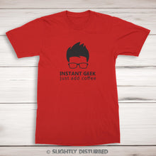 Load image into Gallery viewer, Instant Geek Just Add Coffee - Geeky Mens T-Shirt - Slightly Disturbed