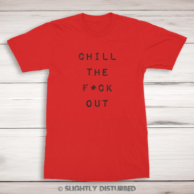 Chill The F*ck Out Men's T-Shirt (Clean) - Slightly Disturbed