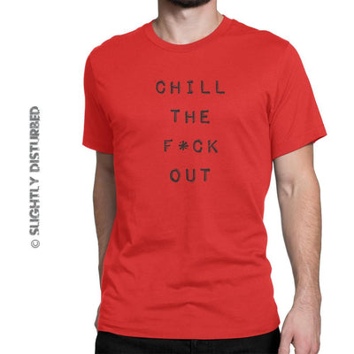 Chill The F*ck Out Men's T-Shirt (Clean) - Mens T-Shirts - Slightly Disturbed