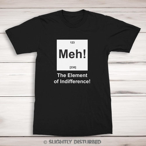 Meh! The Element Of Indifference Men's T-Shirt - Geeky Tees - Slightly Disturbed