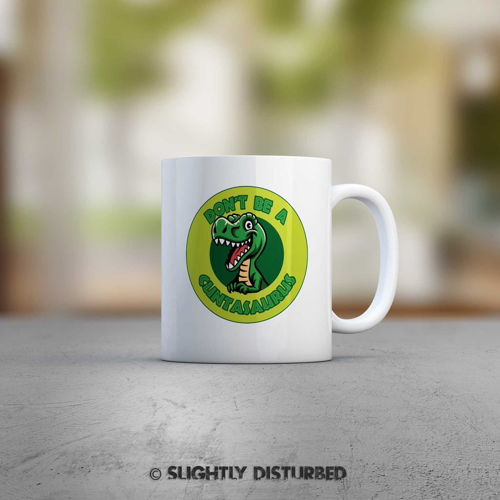 Don't Be A Cuntasaurus Mug - Rude Mugs - Slightly Disturbed - White