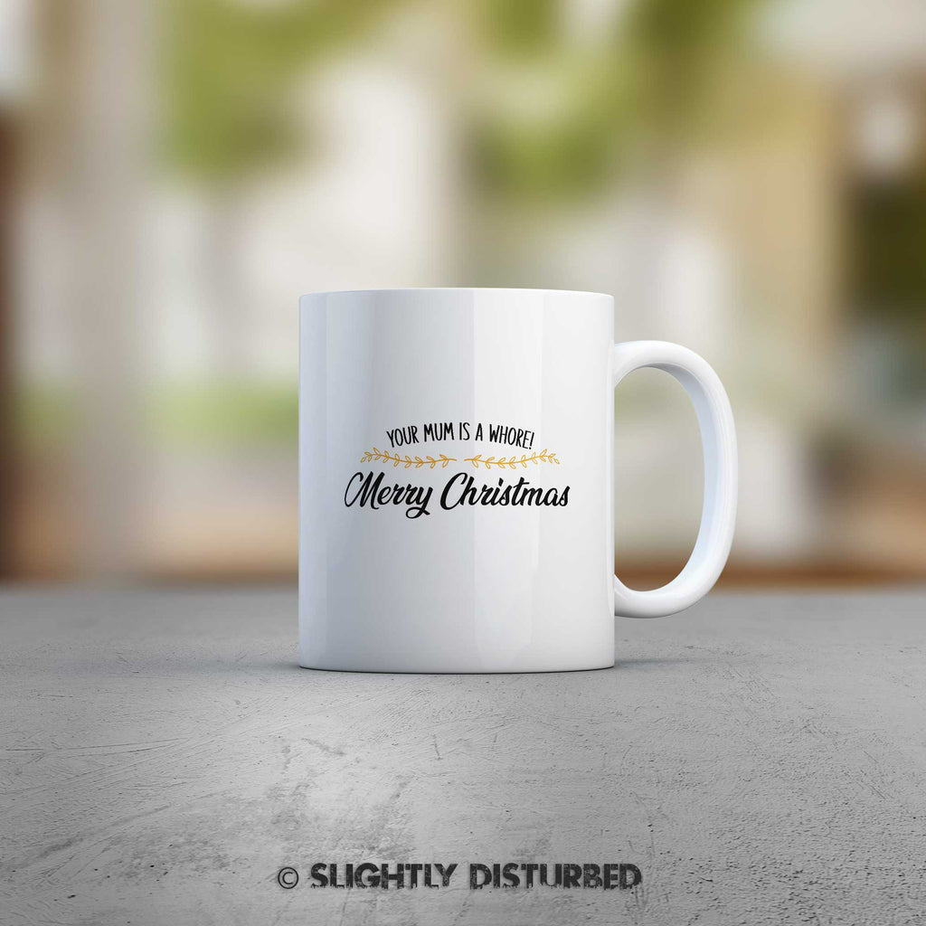 Your Mum Is A Whore Mug - Rude Christmas Gifts - Slightly Disturbed - White Ceramic