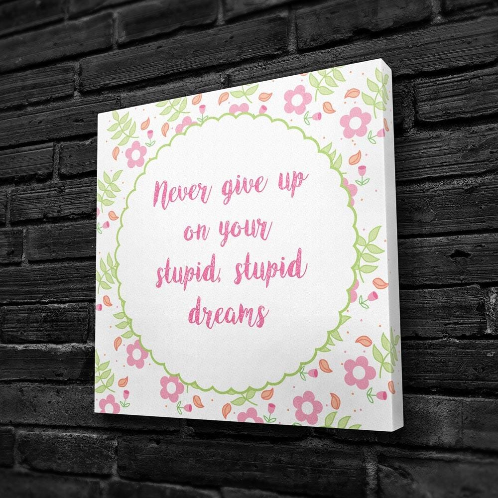 Never Give Up On Your Stupid, Stupid Dreams - Canvas
