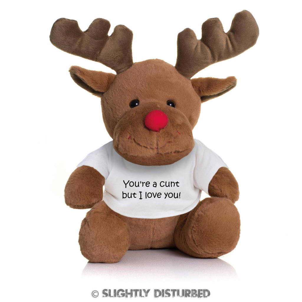 You're A Cunt But I Love You! Rudy Reindeer - Rude Bears - Slightly Disturbed