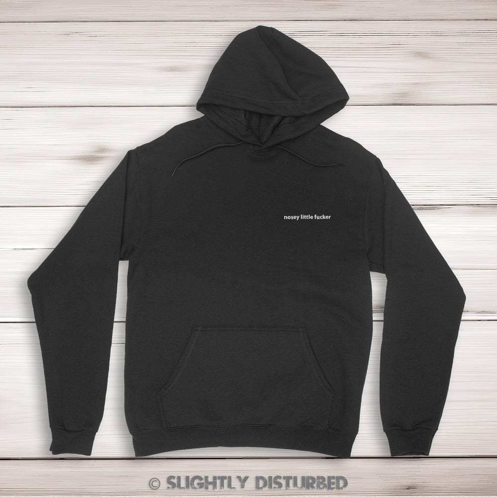 Nosey Little Fucker Unisex Pullover Hoodie - Slightly Disturbed