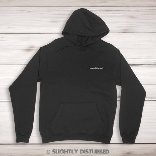 Nosey Little Cunt Unisex Pullover Hoodie - Slightly Disturbed