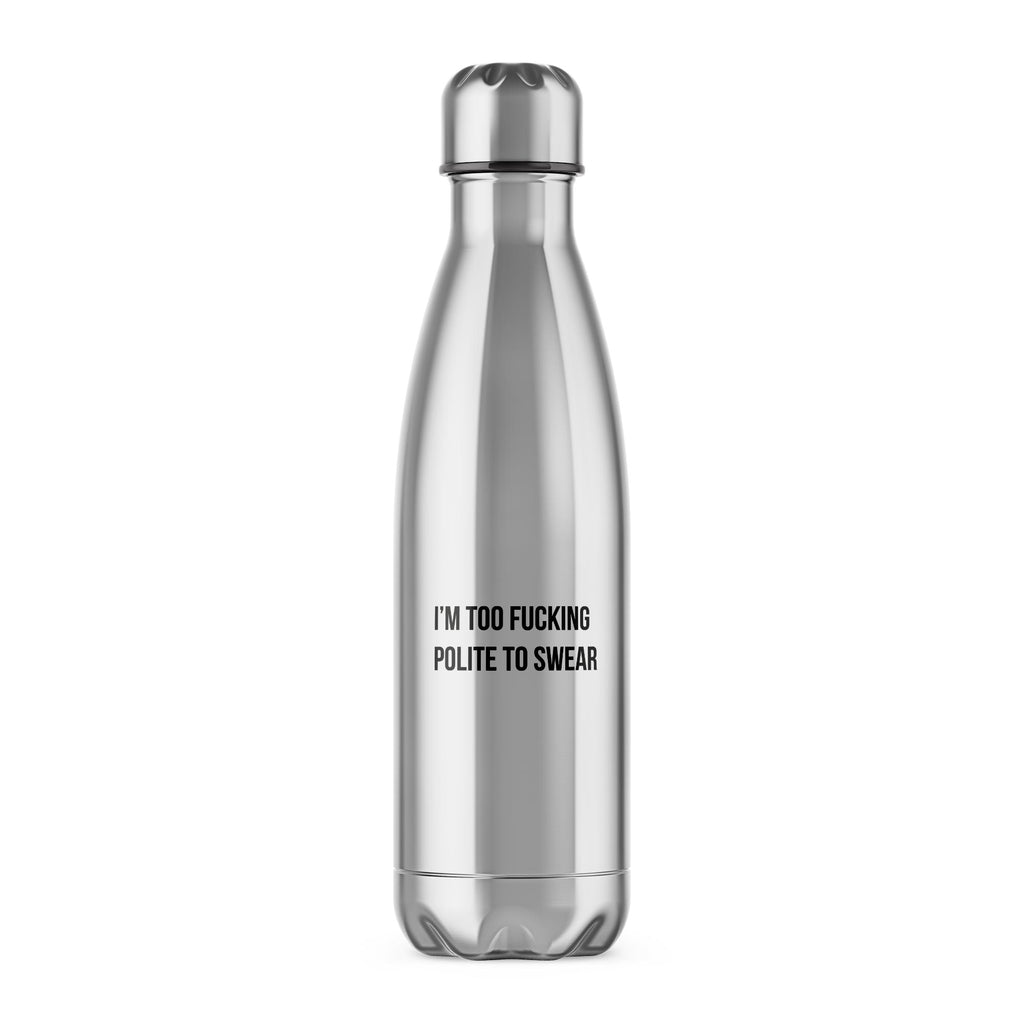 I'm Too Fucking Polite To Swear Water Bottle - Silver - Rude Bottles - Slightly Disturbed