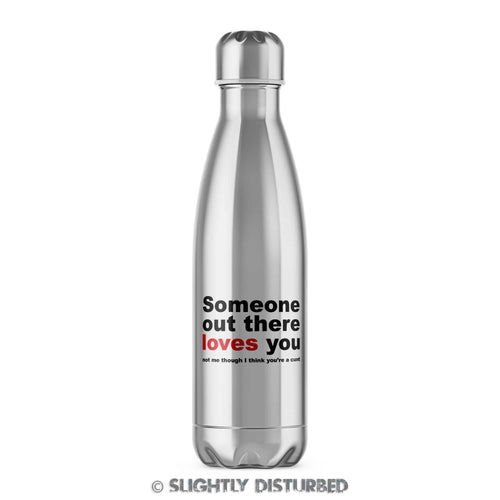 Someone Out There Loves You Swearing Water Bottle - Rude Gifts - Slightly Disturbed