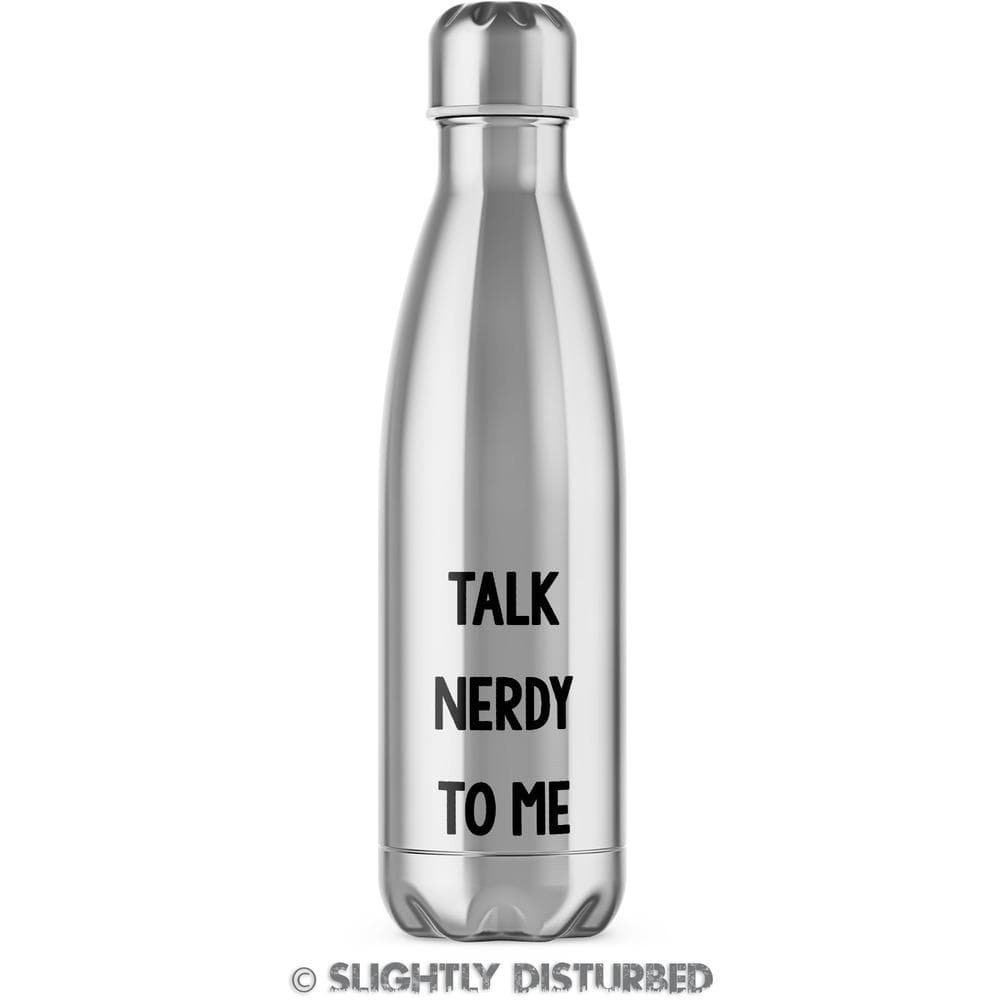 Talk Nerdy To Me Water Bottle - Nerdy and Geeky Water Bottles - Slightly Disturbed