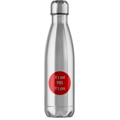 It's Not PMS, It's You Water Bottle - Rude Water Bottles - Slightly Disturbed