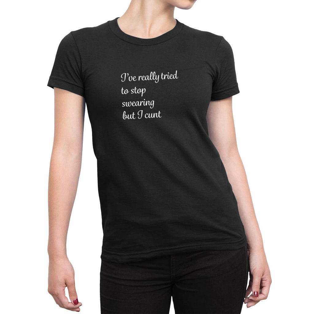 I've Really Tried To Stop Swearing But I Cunt - Rude Ladies T-Shirts - Slightly Disturbed - Image 1 of 4