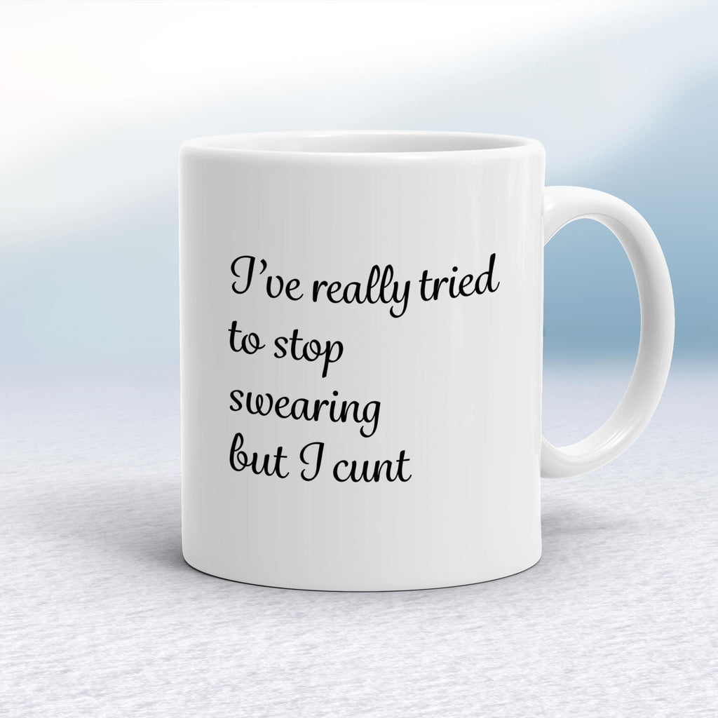 I've Really Tried To Stop Swearing But I Cunt - Rude Mugs - Slightly Disturbed - Image 1 of 14