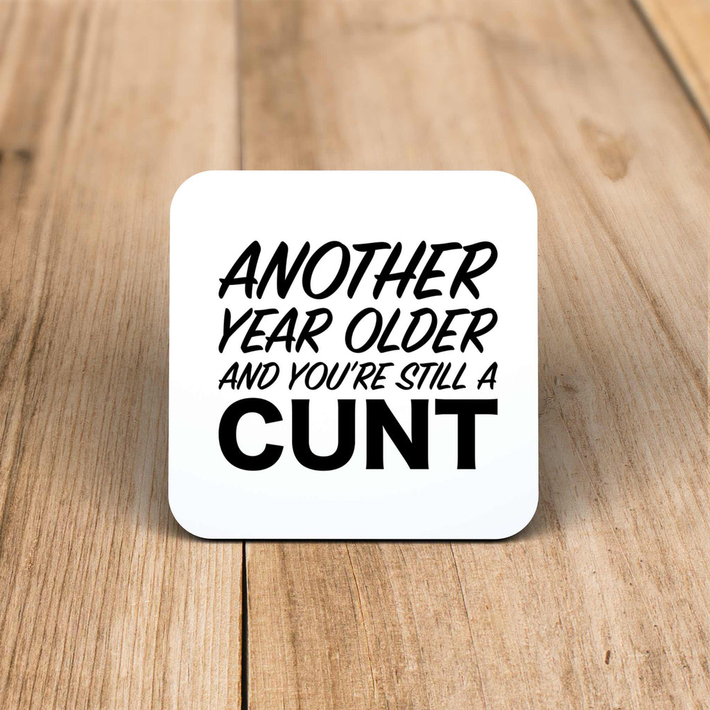 Another Year Older And You're Still A Cunt - Rude Coaster - Slightly Disturbed - Image 1 of 1