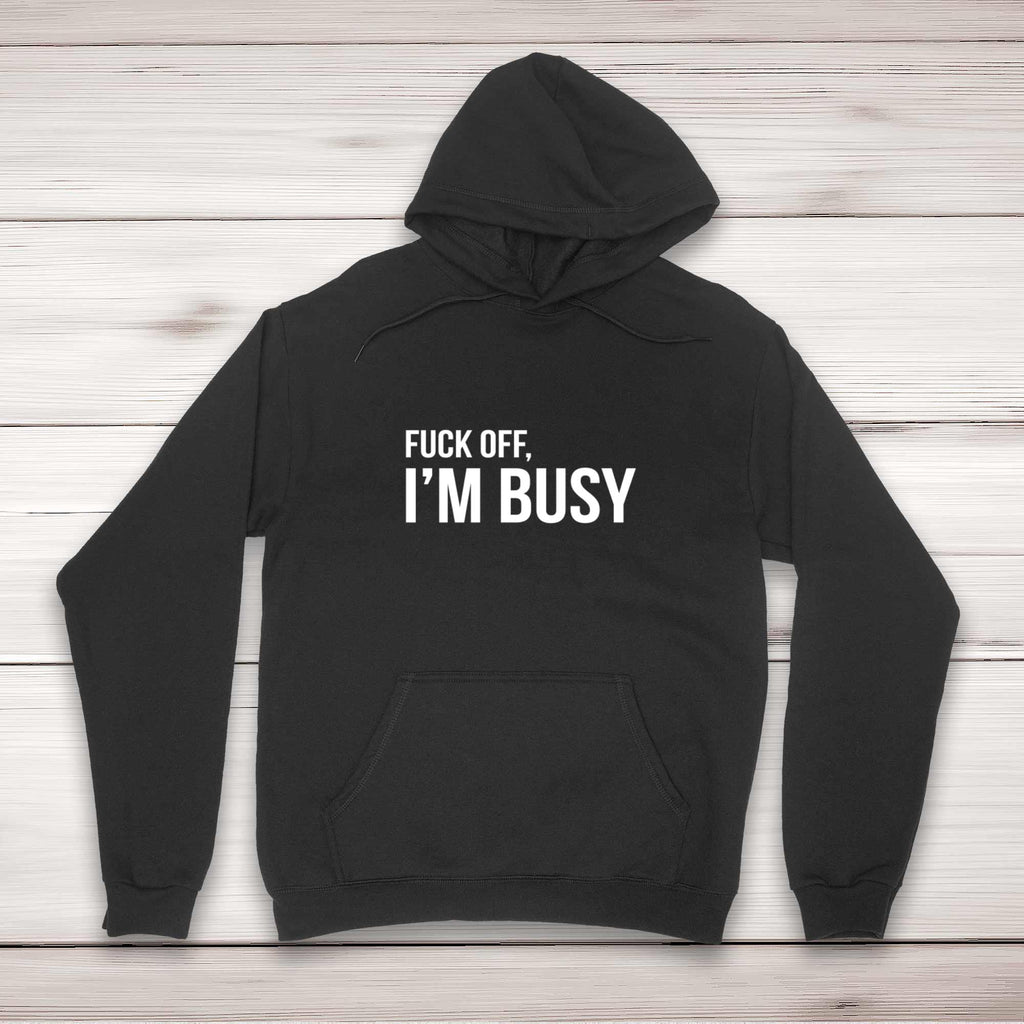 Fuck Off, I'm Busy - Rude Hoodies - Slightly Disturbed - Image 1 of 2