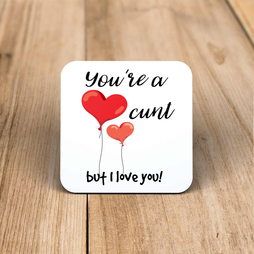 You're A Cunt But I Love You! - Rude Coaster - Slightly Disturbed - Image 1 of 1