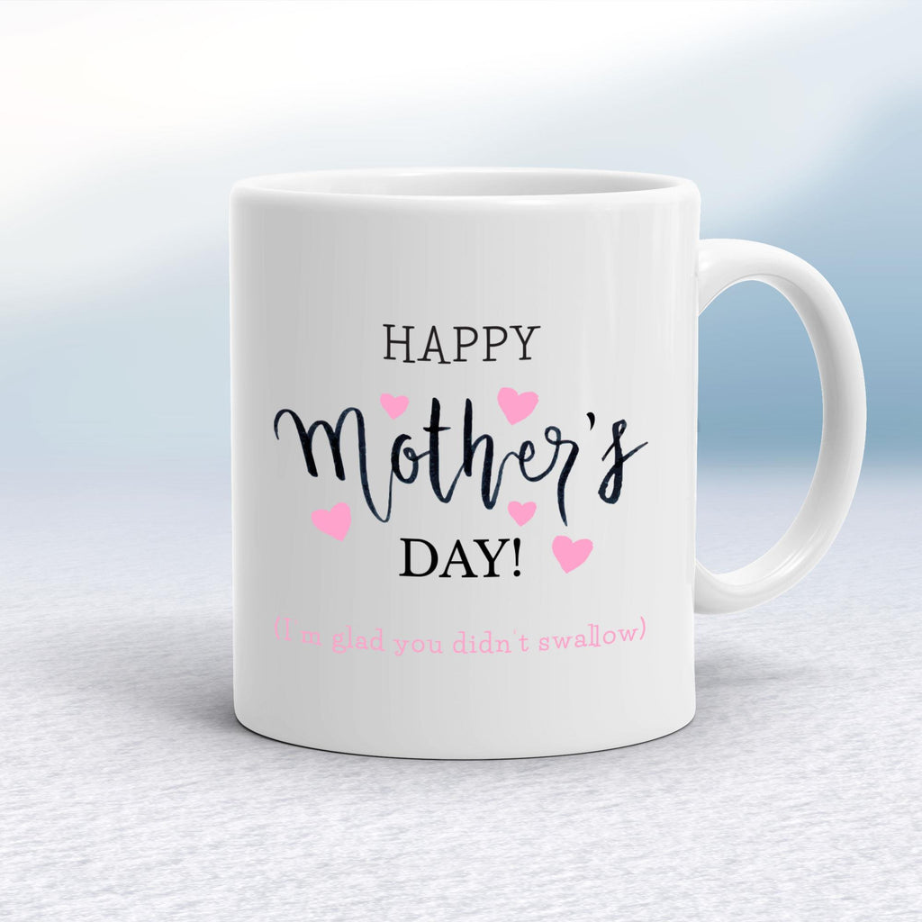 Happy Mother's Day (I'm Glad You Didn't Swallow) - Rude Mugs - Slightly Disturbed - Image 1 of 12